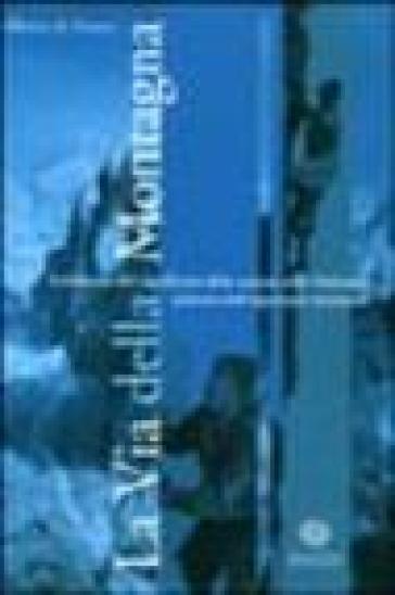La via della montagna. Evoluzione del significato della scalata nelle Dolomiti, palestra dell'alpinismo mondiale - M. Alberto Franco   Rochesterscifianimecon.com