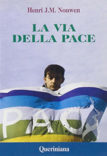 La via della pace. Scritti sulla pace e sulla giustizia - Henri J. Nouwen |
