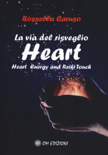La via del risveglio. Heart. Heart Energy and Reiki Touch - Rossella Caruso  