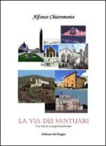 La via dei santuari. Via Sacra Langobardorum - Alfonso Chiaromonte  