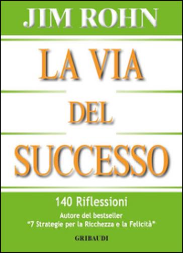 La via del successo. 140 riflessioni - Jim Rohn | Thecosgala.com