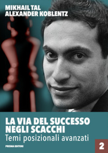 La via del successo negli scacchi. 2: Temi posizionali avanzati - Mikhail Tal pdf epub