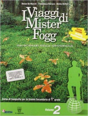 I viaggi di Mister Fogg. Gli scenari della geografia. Con materiali per il docente. Per la Scuola media. 2. - Renzo De Marchi |