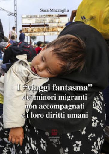 I viaggi fantasma dei minori migranti non accompagnati e i loro diritti umani - Sara Mazzaglia |