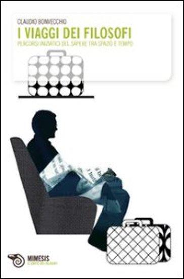 I viaggi dei filosofi. Percorsi iniziatici del sapere tra spazio e tempo - Claudio Bonvecchio pdf epub