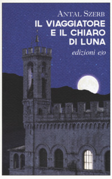 Il viaggiatore e il chiaro di luna - Antal Szerb  