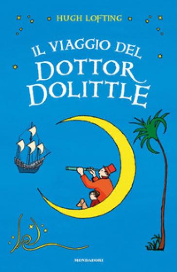 Il viaggio del Dottor Dolittle. Ediz. integrale - Hugh Lofting |