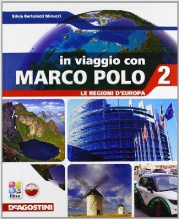 In viaggio con Marco Polo. Con Atlante-Regioni d'Europa-Carte mute. Per la Scuola media. Con e-book. Con espansione online. 2. - Silvia Bertolozzi Minucci | Ericsfund.org