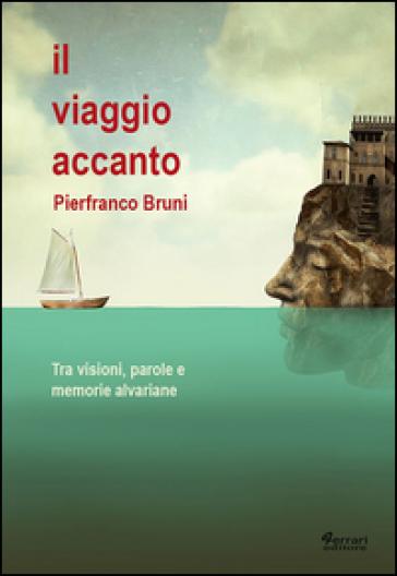 Il viaggio accanto. Tra visioni, parole e memorie alvariane - Pierfranco Bruni | Rochesterscifianimecon.com