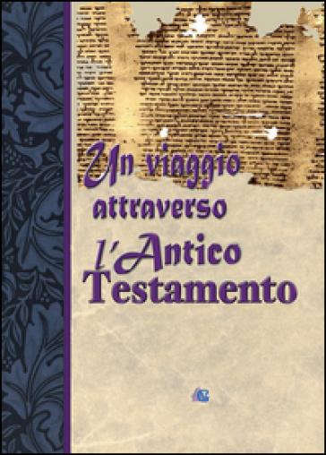 Un viaggio attraverso l'Antico Testamento - Edizioni Gesù vive |
