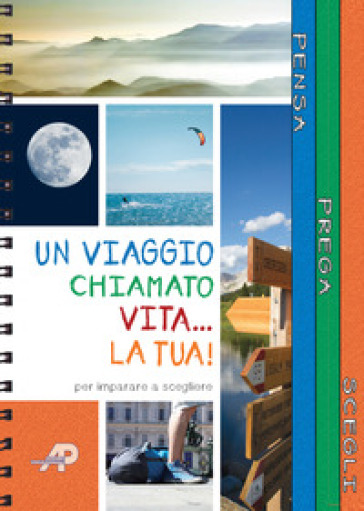 Un viaggio chiamato vita... la tua! Passi per imparare a scegliere. Ediz. a spirale - Carlotta Ciarrapica | Kritjur.org