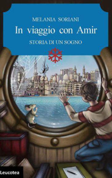 In viaggio con Amir. Storia di un sogno - Melania Soriani   Thecosgala.com