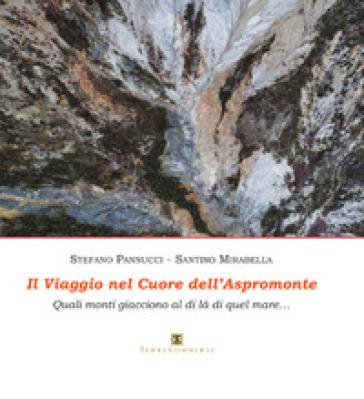 Il viaggio nel cuore dell'Aspromonte. Quali monti giacciono al di là di quel mare. Ediz. illustrata - Santino Mirabella |