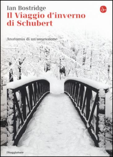 Il viaggio d'inverno di Schubert. Anatomia di un ossessione - Ian Bostridge | Thecosgala.com