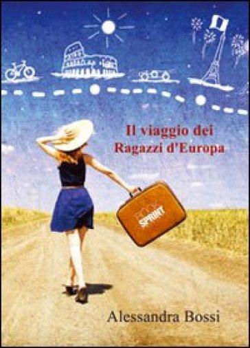 Il viaggio dei ragazzi d'Europa - Alessandra Bossi |