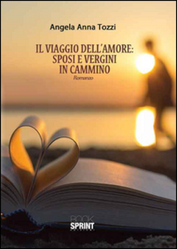 Il viaggio dell'amore: sposi e vergini in cammino - Angela A. Tozzi | Kritjur.org