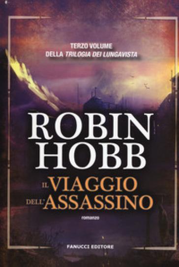 Il viaggio dell'assassino. Trilogia dei Lungavista. 3. - Robin Hobb   Rochesterscifianimecon.com