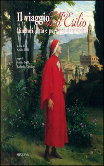 Il viaggio dell'esilio. Itinerari, città e paesaggi danteschi - Attilio Brilli | Thecosgala.com