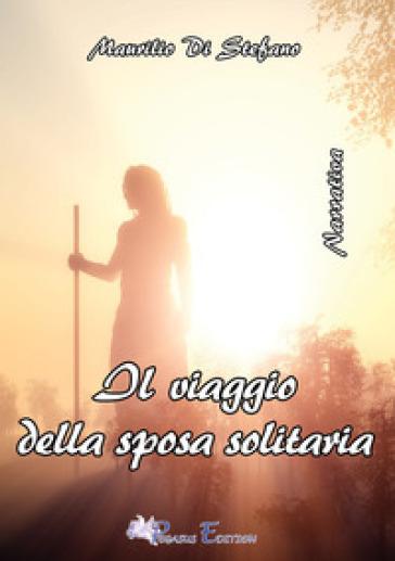 Il viaggio della sposa solitaria - Maurilio Di Stefano | Kritjur.org