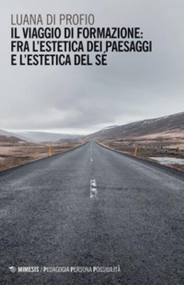 Il viaggio di formazione: fra l'estetica dei paesaggi e l'estetica del sé - Luana Di Profio |