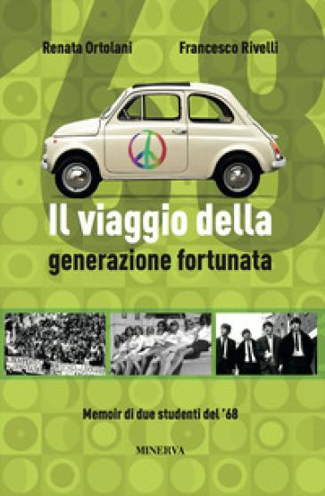 Il viaggio della generazione fortunata - Renata Ortolani |
