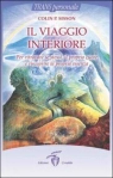 Il viaggio interiore. Per ritrovare se stessi, il proprio cuore e riscoprire la propria essenza - Colin P. Sisson   Rochesterscifianimecon.com
