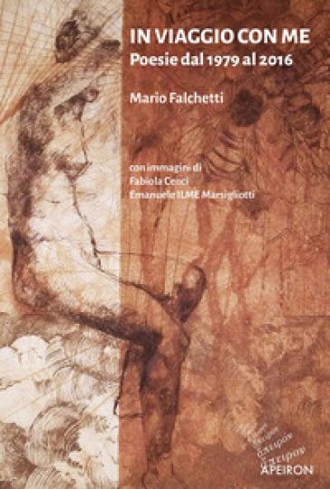 In viaggio con me. Poesie dal 1979 al 2016 - Mario Falchetti |