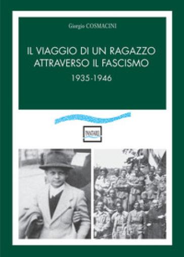 Il viaggio di un ragazzo attraverso il fascismo. 1935-1946 - Giorgio Cosmacini |