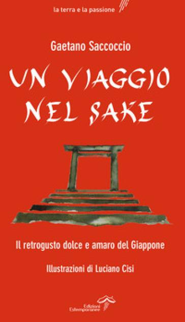 Un viaggio nel sake. Appunti sparsi al retrogusto del Giappone - Gaetano Saccoccio |