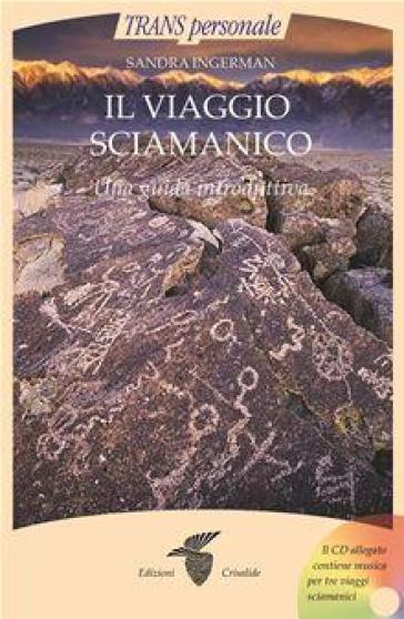 Il viaggio sciamanico. Una guida introduttiva. Con CD Audio - Sandra Ingerman |