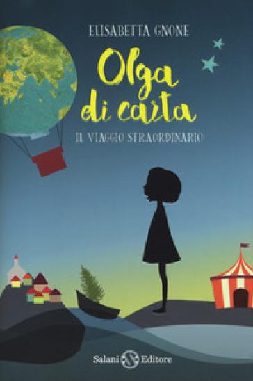 Il viaggio straordinario. Olga di carta - Elisabetta Gnone |