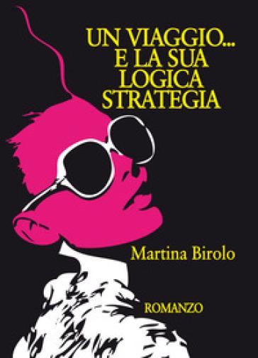 Un viaggio... E la sua logica strategia - Martina Birolo | Kritjur.org