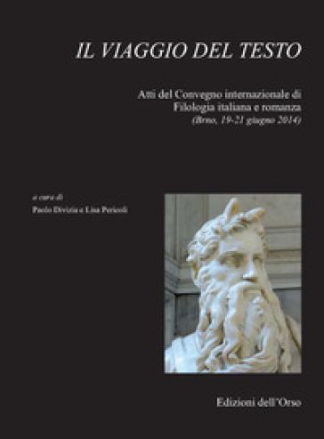 Il viaggio del testo. Atti del Convegno internazionale di filologia italiana e romanza (Brno, 19-21 giugno 2014) - P. Divizia |