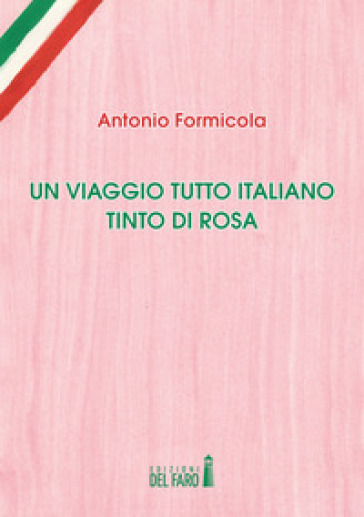 Un viaggio tutto italiano tinto di rosa - Antonio Formicola |