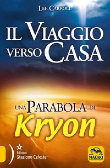 Il viaggio verso casa. Una parabola di Kryon - Lee Carroll | Jonathanterrington.com