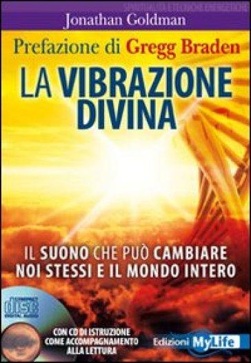 La vibrazione divina. Il suono che può cambiare noi stessi e il mondo intero. Con CD Audio - Jonathan Goldman |