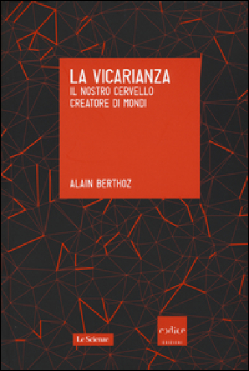 La vicarianza. Il nostro cervello creatore di mondi - Alain Berthoz | Rochesterscifianimecon.com