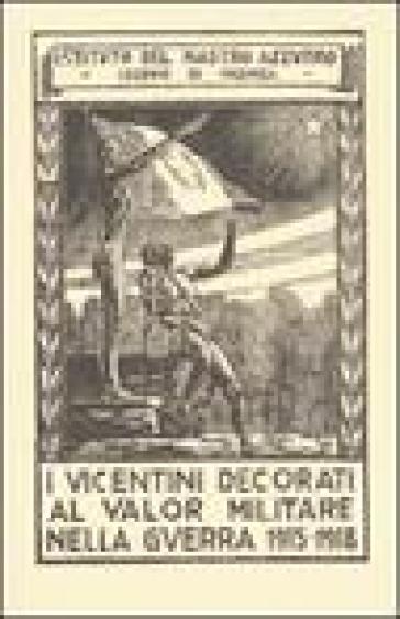 I vicentini decorati al valor militare nella guerra 1915-1918 (rist. anast. Marostica, 1926) - Ist. del Nastro Azzurro. Sez. |