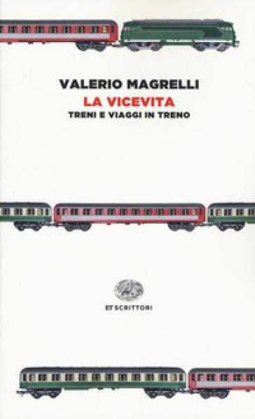 La vicevita. Treni e viaggi in treno - Valerio Magrelli  