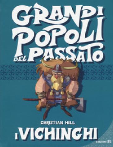 I vichinghi. Grandi popoli del passato - Christian Hill   Rochesterscifianimecon.com