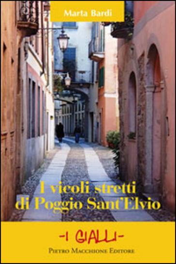 """""""I vicoli stretti di Poggio Sant'Elvio"""" di Marta Bardi"""