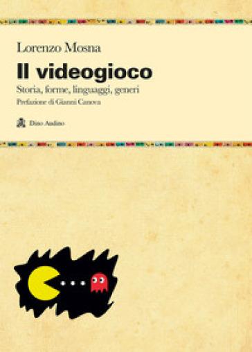 Il videogioco. Storie, forme, linguaggi, generi - Lorenzo Mosna |