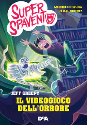 Il videogioco dell'orrore. Super spavento - Jeff Creepy |
