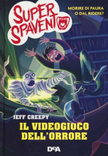 Il videogioco dell'orrore. Super spavento - Jeff Creepy | Ericsfund.org