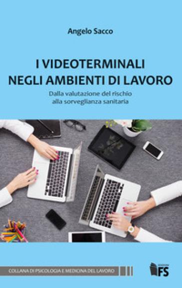 I videoterminali negli ambienti di lavoro. Dalla valutazione del rischio alla sorveglianza sanitaria - Angelo Sacco   Thecosgala.com