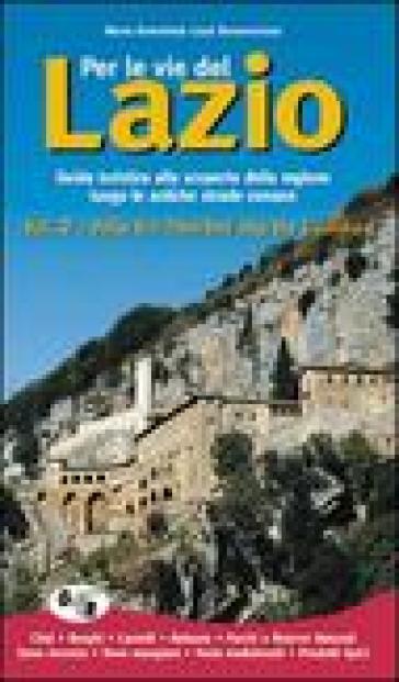 Per le vie del Lazio. Guida turistica alla scoperta della regione lungo le antiche strade romane. 2: Dalla via Tiburtina alla via Casilina - Maria Antonietta Lozzi Bonaventura |
