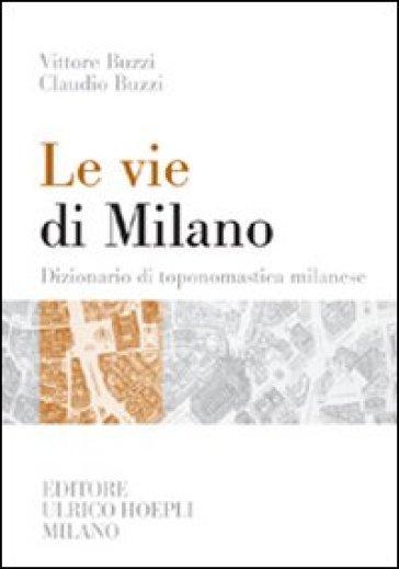 Le vie di milano dizionario di toponomastica milanese for Vie di milano