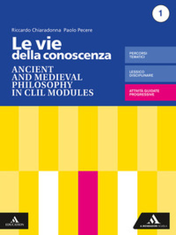 Le vie della conoscenza. Ancient and medieval philosophy in CLIL modules. Per le Scuole superiori. Con e-book. Con espansione online - Riccardo Chiaradonna | Rochesterscifianimecon.com