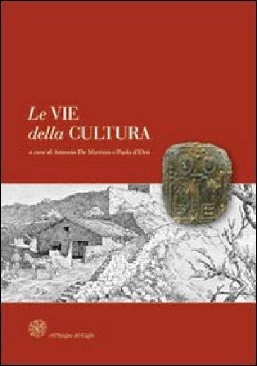 Le vie della cultura. Il ruolo delle province europee nella valorizzazione dei percorsi storici di pellegrinaggio. Atti del Convegno internaz. (Siena, marzo 2009) - A. De Martinis  