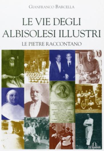 Le vie degli albisolesi illustri - Gianfranco Barcella | Ericsfund.org